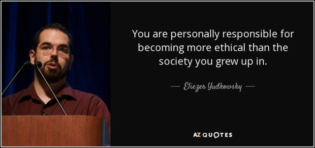 quote-you-are-personally-responsible-for-becoming-more-ethical-than-the-society-you-grew-up-eliezer-yudkowsky-81-90-22